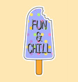 cute fashion patch with fun and chill lettering vector image vector image