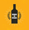 vodka is vegan strong alcohol funny poster vector image vector image
