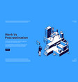 work vs procrastination isometric landing page vector image vector image