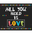All you need is love Inspirational message vector image