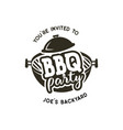 bbq party label in monochrome style invitation to vector image vector image