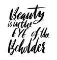 beauty is in the eye of the beholder hand drawn vector image vector image