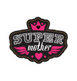 super mother print or patch for t-shirt with vector image vector image