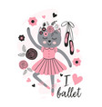 beautiful poster with cute ballerina cat vector image vector image