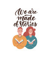 we are made stories - lettering concept vector image