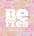 Inspirational quote Be free on bright modern vector image
