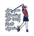 t shirt design are you starring at my putt again vector image vector image