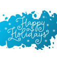 calligraphy lettering of happy holidays in white vector image