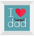 I love dad Happy fathers day Picture in square vector image vector image