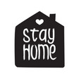 stay home - hand drawn quote vector image vector image