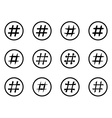 Icon Set of hashtags Hashtag Symbols vector image vector image