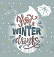 hot winter drinks lettering for cafe bar menu vector image