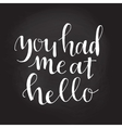you had me at hello hand drawn typography poster vector image