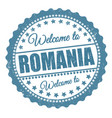 welcome to romania sign or stamp vector image