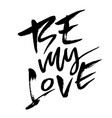 be my love handdrawn calligraphy for valentines vector image
