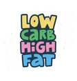 low carb high fat cartoon lettering vector image