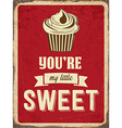 Retro metal sign You are my little sweet vector image vector image