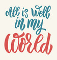 all is well in my world hand drawn lettering vector image vector image