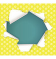 broken hole in yellow paper in flowers place vector image vector image