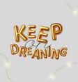 keep on dreaning motivational inscription vector image