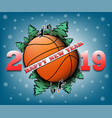 happy new year 2019 and basketball ball vector image