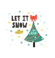 let it snow card with a cute christmas tree funny vector image