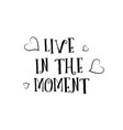 live in the moment love quote logo greeting card vector image vector image