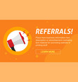 referrals program marketing advertising banner vector image vector image