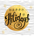 happy holidays text holidays lettering vector image vector image
