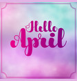 lettering hello april on colorful imitation vector image vector image