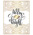 merry and bright - hand lettering poster to winter vector image vector image