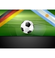 Soccer background Germany and Argentina football vector image vector image