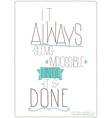 It always seems impossible until it is done vector image vector image