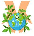 save planet poster hands holding earth globe vector image