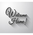 Inspirational and Motivational Typo Welcome Home vector image vector image