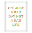 Inspirational quoteIts just a bad day not a bad vector image vector image