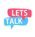 lets talk speech bubbles with lettering on white vector image vector image