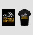 life doesnt forgive weakness t-shirt design vector image vector image