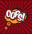 oops comic inscription text speech bubble burst vector image vector image