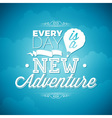 every day is a new adventure inspiration quote vector image vector image