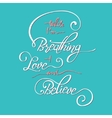 While I m breathing - love and believe vector image