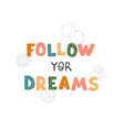 follow yor dreams - fun hand drawn nursery poster vector image vector image