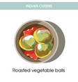 indian cuisine roasted vegetable balls traditional vector image vector image