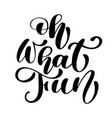 oh what fun christmas brush calligraphy isolated vector image