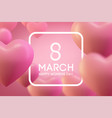8 march international womans day love heart vector image