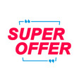 super offer labels speech bubbles and marketing vector image vector image