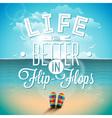 Life is betterin flip-flops inspiration quote vector image
