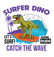 t-rex surfer dino print design vector image vector image