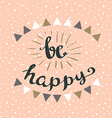Be happy Hipster Vintage Stylized Lettering vector image vector image