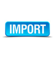 Import blue 3d realistic square isolated button vector image vector image